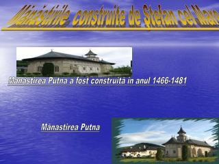 Mănăstirile  construite de Ştefan cel Mare