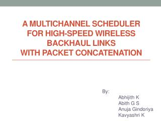 A Multichannel Scheduler  for High-Speed Wireless Backhaul  Links with Packet Concatenation