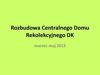 Rozbudowa Centralnego Domu Rekolekcyjnego DK