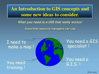 An Introduction to GIS concepts and some new ideas to consider.