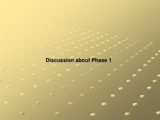 Discussion about Phase 1