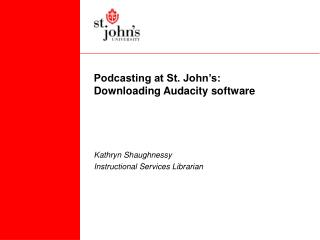 Podcasting at St. John s: Downloading Audacity software
