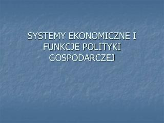 SYSTEMY EKONOMICZNE I FUNKCJE POLITYKI GOSPODARCZEJ