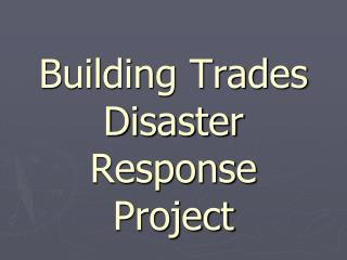 Building Trades Disaster Response Project