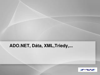ADO.NET, Dáta, XML,Triedy,...