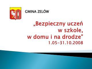 """""""Bezpieczny uczeń  w  szkole,  w  domu i na drodze """" 1.05-31.10.2008"""