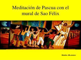Meditaci n de Pascua con el mural de Sao F lix