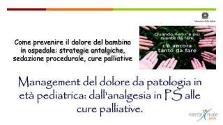Management del dolore da patologia in età pediatrica: dall'analgesia in PS alle cure palliative.