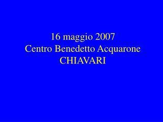 1 6 maggio 2007 Centro Benedetto Acquarone CHIAVARI