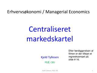 Centraliseret markedskartel Kjeld Tyllesen PEØ, CBS