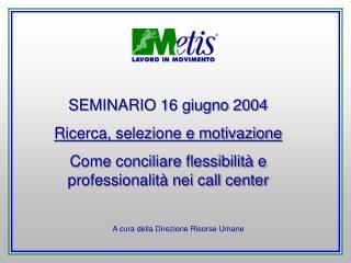 SEMINARIO 16 giugno 2004 Ricerca, selezione e motivazione