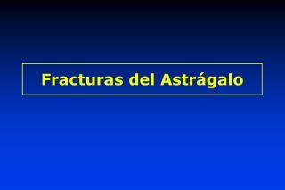 Fracturas del Astrágalo