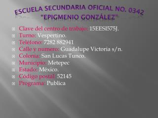 """Escuela secundaria oficial no. 0342 """"Epigmenio González """""""