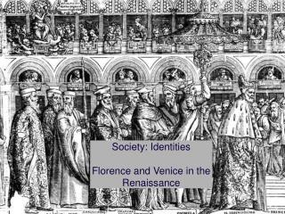 Society: Identities Florence and Venice in the Renaissance