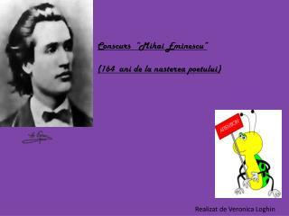 """Conscurs   """" Mihai Eminescu """" (164   ani  de la  nasterea poetului )"""