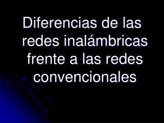 Diferencias de las redes inalámbricas frente a las redes convencionales