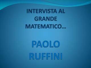INTERVISTA  AL  GRANDE  MATEMATICO… PAOLO RUFFINI