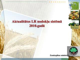 Aktualitātes LR nodokļu sistēmā 2010.gadā