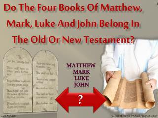 Do The Four Books Of Matthew, Mark, Luke And John Belong In The Old Or New Testament