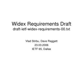 Widex Requirements Draft draft-ietf-widex-requirements-00.txt