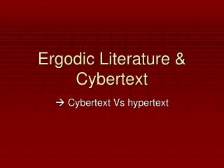 Ergodic Literature & Cybertext