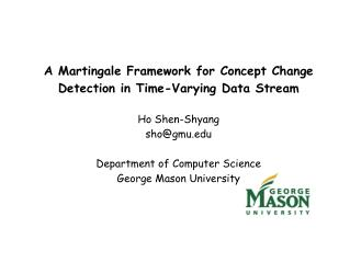 A Martingale Framework for Concept Change Detection in Time-Varying Data Stream Ho Shen-Shyang