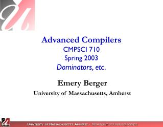 Advanced Compilers CMPSCI 710 Spring 2003 Dominators, etc.