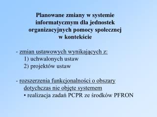 Planowane zmiany w systemie informatycznym dla jednostek organizacyjnych pomocy społecznej