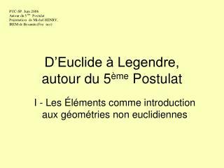 D'Euclide à Legendre,  autour du 5 ème  Postulat