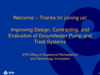 Welcome   Thanks for joining us  Improving Design, Contracting, and Evaluation of Groundwater Pump and Treat Systems