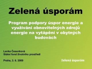 Lenka Česenková Státní fond životního prostředí Praha, 3. 6. 2009