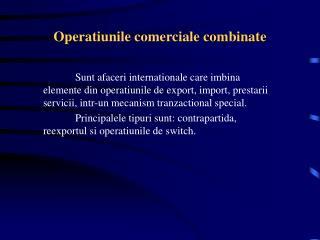 Operatiunile comerciale combinate