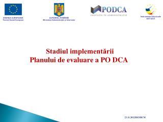 Stadiul implementării  Planului de evaluare a PO DCA