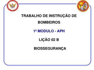 TRABALHO DE INSTRUÇÃO DE BOMBEIROS 1º MODULO - APH LIÇÃO 02 B   BIOSSEGURANÇA
