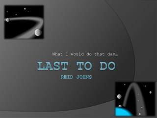 LAST TO DO Reid Johns