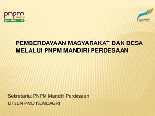 Sekretariat PNPM Mandiri Perdesaan DI T JEN PMD  KEM DAGRI