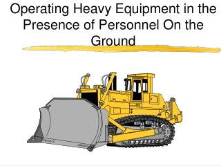 Operating Heavy Equipment in the Presence of Personnel On the Ground