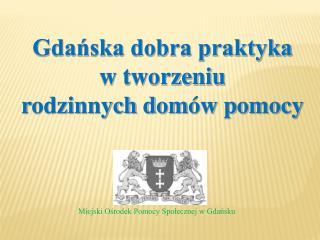 Gdańska dobra praktyka w tworzeniu  r odzin nych d om ów p omocy
