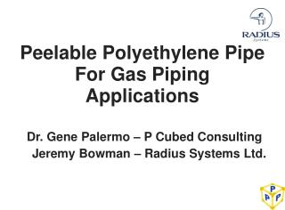 Peelable Polyethylene Pipe For Gas Piping Applications   Dr. Gene Palermo   P Cubed Consulting     Jeremy Bowman   Radiu