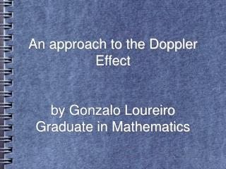 An approach to the Doppler Effect by Gonzalo Loureiro Graduate in Mathematics