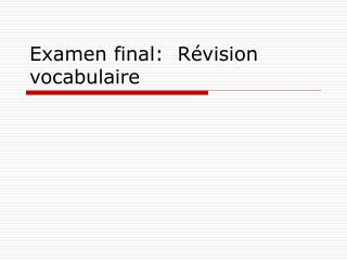 Examen final:  Révision vocabulaire