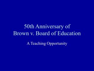 50th Anniversary of  Brown v. Board of Education