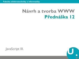 Návrh a tvorba WWW Přednáška 12