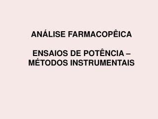 AN�LISE FARMACOP�ICA ENSAIOS DE POT�NCIA � M�TODOS INSTRUMENTAIS