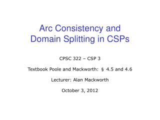 Arc Consistency and  Domain Splitting in CSPs