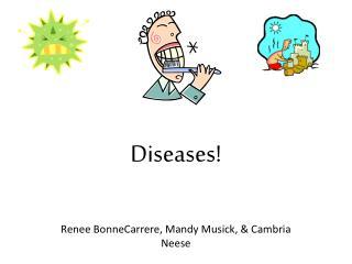 Diseases!