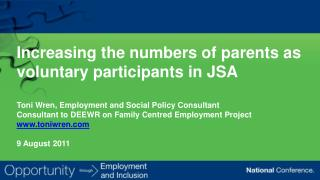 Increasing the numbers of parents as voluntary participants in JSA  Toni Wren, Employment and Social Policy Consultant C
