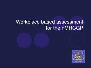 Workplace based assessment for the nMRCGP