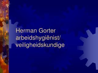 Herman Gorter arbeidshygi�nist/ veiligheidskundige