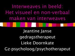 Interweaves in beeld:  Het visueel en non-verbaal maken van interweaves